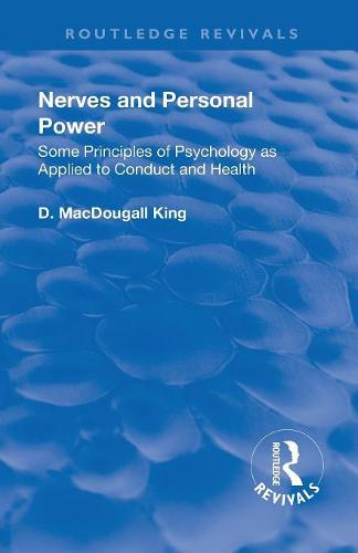 Revival: Nerves and Personal Power (1922): Some Principles of Psychology as Applied to Conduct and Personal Power - Routledge Revivals (Paperback)