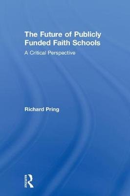 The Future of Publicly Funded Faith Schools: A Critical Perspective (Hardback)
