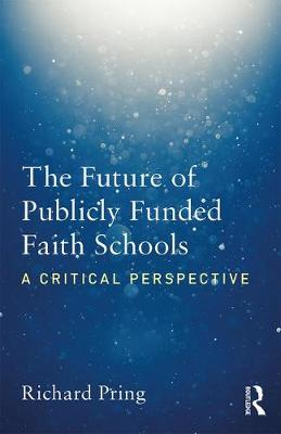 The Future of Publicly Funded Faith Schools: A Critical Perspective (Paperback)