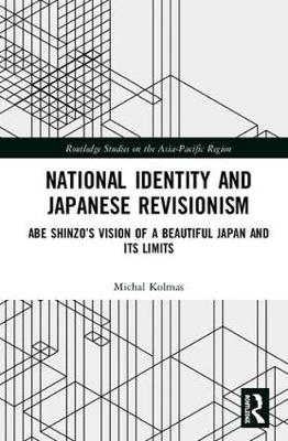National Identity and Japanese Revisionism: Abe Shinzo's vision of a beautiful Japan and its limits - Routledge Studies on the Asia-Pacific Region (Hardback)