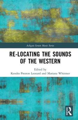 Re-Locating the Sounds of the Western - Ashgate Screen Music Series (Hardback)
