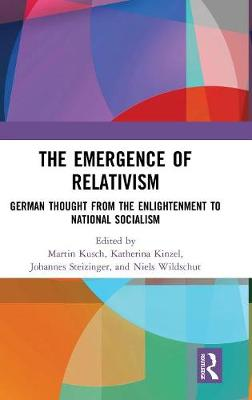 The Emergence of Relativism: German Thought from the Enlightenment to National Socialism (Hardback)
