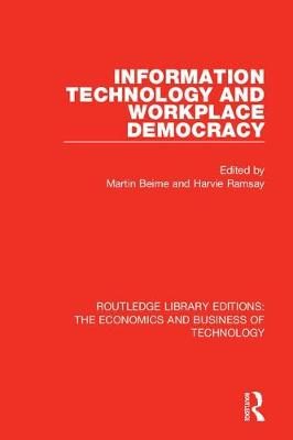 Information Technology and Workplace Democracy - Routledge Library Editions: The Economics and Business of Technology (Paperback)