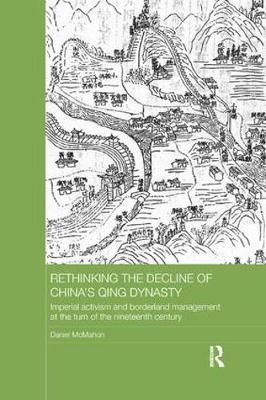 Rethinking the Decline of China's Qing Dynasty: Imperial Activism and Borderland Management at the Turn of the Nineteenth Century - Asian States and Empires (Paperback)