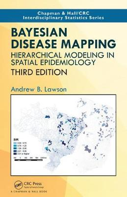Bayesian Disease Mapping: Hierarchical Modeling in Spatial Epidemiology, Third Edition - Chapman & Hall/CRC Interdisciplinary Statistics (Hardback)