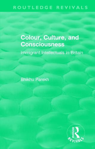 : Colour, Culture, and Consciousness (1974): Immigrant Intellectuals in Britain - Routledge Revivals (Paperback)