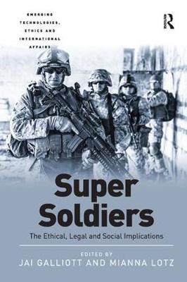 Super Soldiers: The Ethical, Legal and Social Implications - Emerging Technologies, Ethics and International Affairs (Paperback)