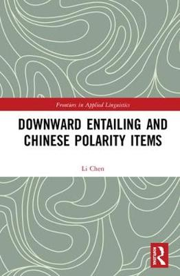 Downward Entailing and Chinese Polarity Items - Frontiers in Applied Linguistics (Hardback)