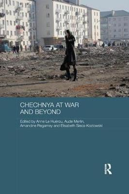 Chechnya at War and Beyond - Routledge Contemporary Russia and Eastern Europe Series (Paperback)