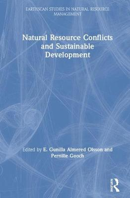 Natural Resource Conflicts and Sustainable Development - Earthscan Studies in Natural Resource Management (Hardback)