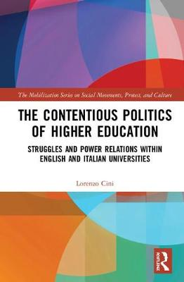 The Contentious Politics of Higher Education: Struggles and Power Relations within English and Italian Universities - The Mobilization Series on Social Movements, Protest, and Culture (Hardback)