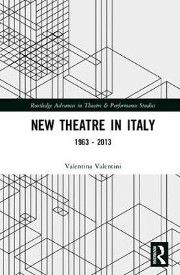 New Theatre in Italy: 1963-2013 - Routledge Advances in Theatre & Performance Studies (Hardback)