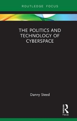 The Politics and Technology of Cyberspace - Modern Security Studies (Hardback)