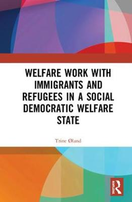 Welfare Work with Immigrants and Refugees in a Social Democratic Welfare State (Hardback)