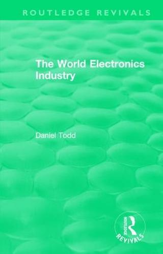 : The World Electronics Industry (1990) - Routledge Revivals (Hardback)