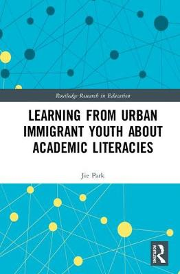 Learning from Urban Immigrant Youth About Academic Literacies - Routledge Research in Education 20 (Hardback)