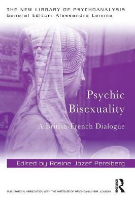 Psychic Bisexuality: A British-French Dialogue - New Library of Psychoanalysis (Paperback)