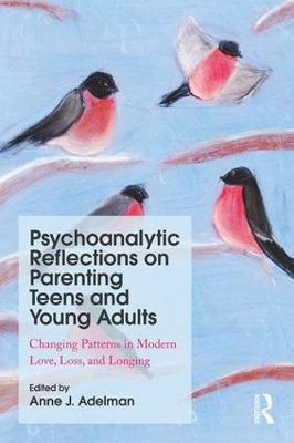 Psychoanalytic Reflections on Parenting Teens and Young Adults: Changing Patterns in Modern Love, Loss, and Longing (Paperback)