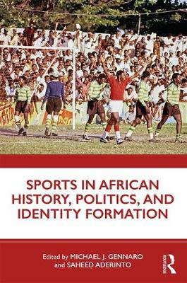 Sports in African History, Politics, and Identity Formation (Paperback)