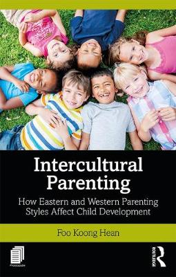 Intercultural Parenting: How Eastern and Western Parenting Styles Affect Child Development (Paperback)