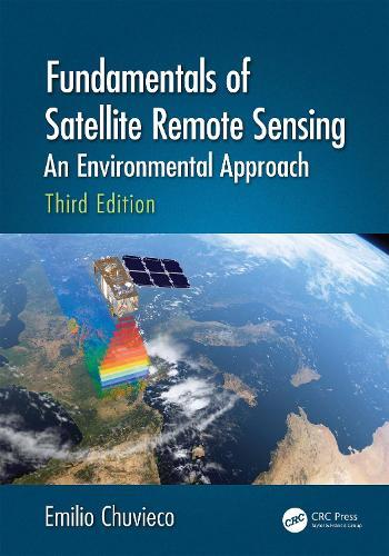 Fundamentals of Satellite Remote Sensing: an Environmental Approach, Third Edition (Hardback)
