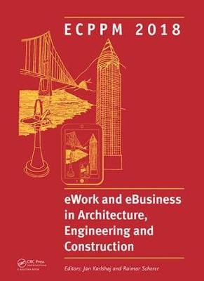 eWork and eBusiness in Architecture, Engineering and Construction: Proceedings of the 12th European Conference on Product and Process Modelling (ECPPM 2018), September 12-14, 2018, Copenhagen, Denmark (Hardback)