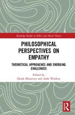 Philosophical Perspectives on Empathy: Theoretical Approaches and Emerging Challenges - Routledge Studies in Ethics and Moral Theory (Hardback)