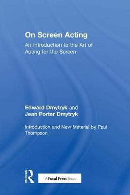 On Screen Acting: An Introduction to the Art of Acting for the Screen - Edward Dmytryk: On Filmmaking (Hardback)