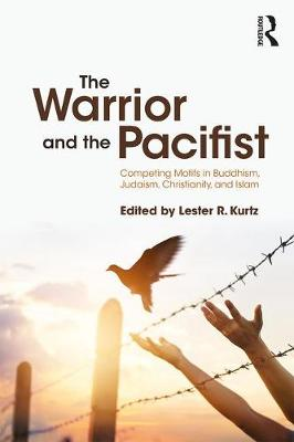 The Warrior and the Pacifist: Competing Motifs in Buddhism, Judaism, Christianity, and Islam (Paperback)