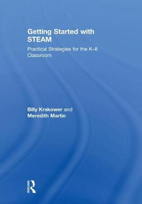 Getting Started with STEAM: Practical Strategies for the K-8 Classroom (Hardback)