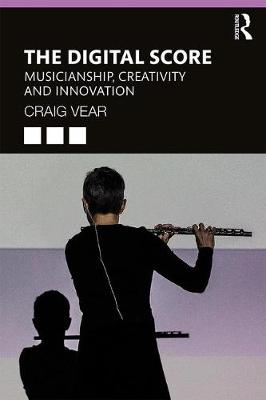 The Digital Score: Musicianship, Creativity and Innovation (Paperback)