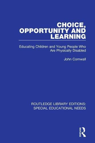 Choice, Opportunity and Learning: Educating Children and Young People Who Are Physically Disabled - Routledge Library Editions: Special Educational Needs (Paperback)