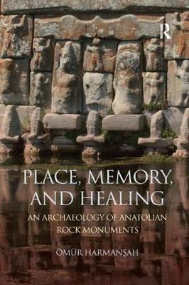 Place, Memory, and Healing: An Archaeology of Anatolian Rock Monuments (Paperback)