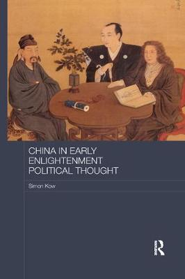 China in Early Enlightenment Political Thought - Routledge Studies in Social and Political Thought (Paperback)