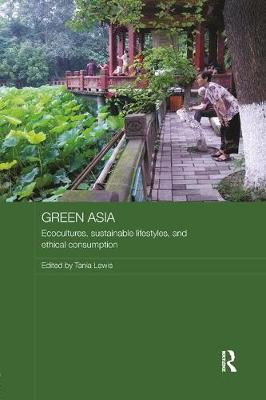 Green Asia: Ecocultures, Sustainable Lifestyles, and Ethical Consumption - Media, Culture and Social Change in Asia (Paperback)