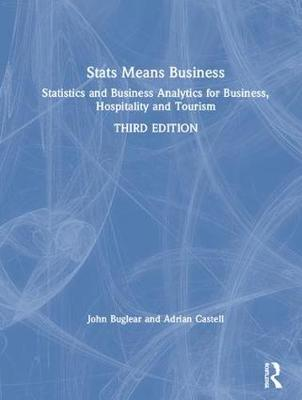 Stats Means Business: Statistics and Business Analytics for Business, Hospitality and Tourism (Hardback)