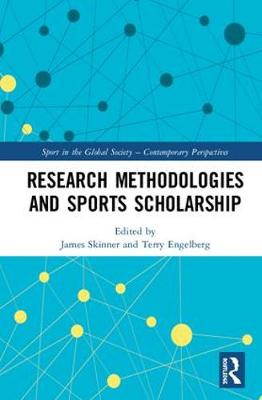 Research Methodologies for Sports Scholarship - Sport in the Global Society - Contemporary Perspectives (Hardback)