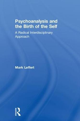 Psychoanalysis and the Birth of the Self: A Radical Interdisciplinary Approach (Hardback)