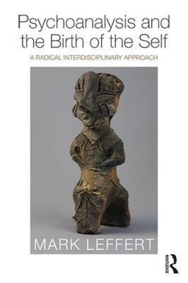 Psychoanalysis and the Birth of the Self: A Radical Interdisciplinary Approach (Paperback)