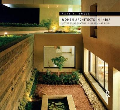 Women Architects in India: Histories of Practice in Mumbai and Delhi (Paperback)