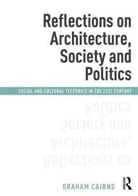 Reflections on Architecture, Society and Politics: Social and Cultural Tectonics in the 21st Century (Paperback)