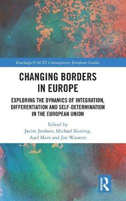 Changing Borders in Europe: Exploring the Dynamics of Integration, Differentiation and Self-Determination in the European Union - Routledge/UACES Contemporary European Studies (Hardback)