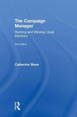 The Campaign Manager: Running and Winning Local Elections (Hardback)