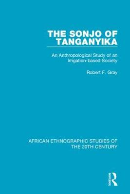The Sonjo of Tanganyika: An Anthropological Study of an Irrigation-based Society (Hardback)