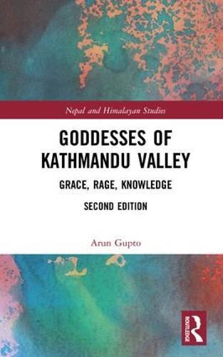 Goddesses of Kathmandu Valley: Grace, Rage, Knowledge - Nepal and Himalayan Studies (Hardback)