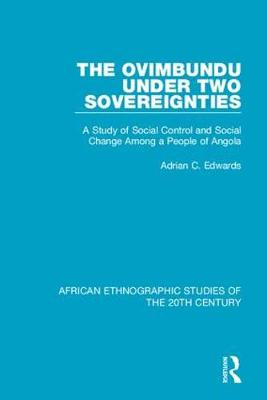 The Ovimbundu Under Two Sovereignties: A Study of Social Control and Social Change Among a People of Angola (Hardback)