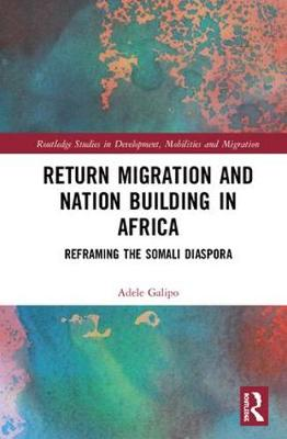 Return Migration and Nation Building in Africa: Reframing the Somali Diaspora - Routledge Studies in Development, Mobilities and Migration (Hardback)