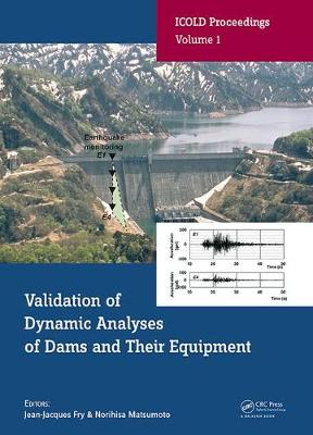 Validation of Dynamic Analyses of Dams and Their Equipment: Edited Contributions to the International Symposium on the Qualification of Dynamic Analyses of Dams and their Equipments, 31 August-2 September 2016, Saint-Malo, France - ICOLD Proceedings (Hardback)