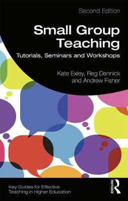 Small Group Teaching: Tutorials, Seminars and Workshops - Key Guides for Effective Teaching in Higher Education (Paperback)