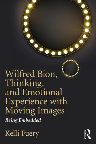 Wilfred Bion, Thinking, and Emotional Experience with Moving Images: Being Embedded (Paperback)